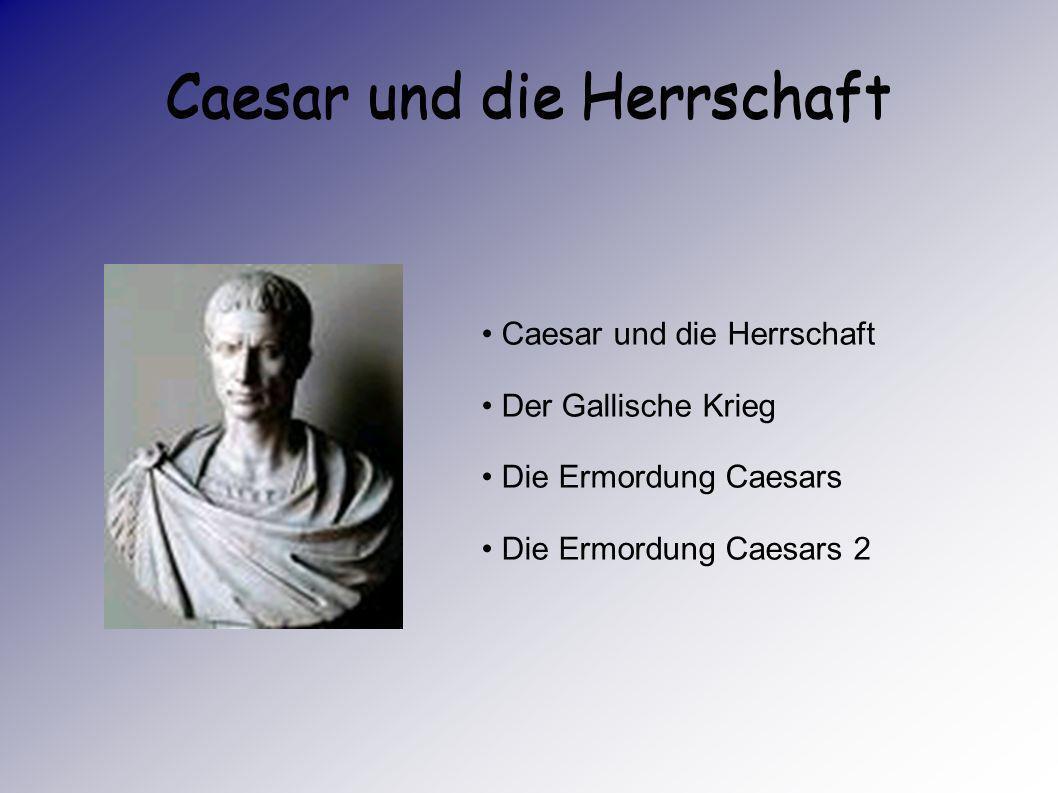 Caesar als Alleinherrscher 46v.Chr. wurde er für 10 Jahre zum Diktator ernannt und 44v.Chr. auf Lebenszeit. Seine Macht wurde immer stärker und in der