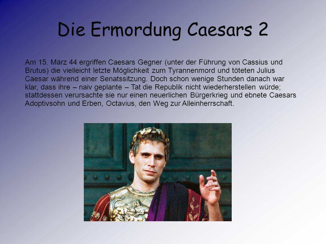 Die Ermordung Caesars Und der Diktator auf Lebenszeit drohte seinen wenigen verbliebenen Gegnern gänzlich außer Reichweite zu kommen: ein gewaltiger K