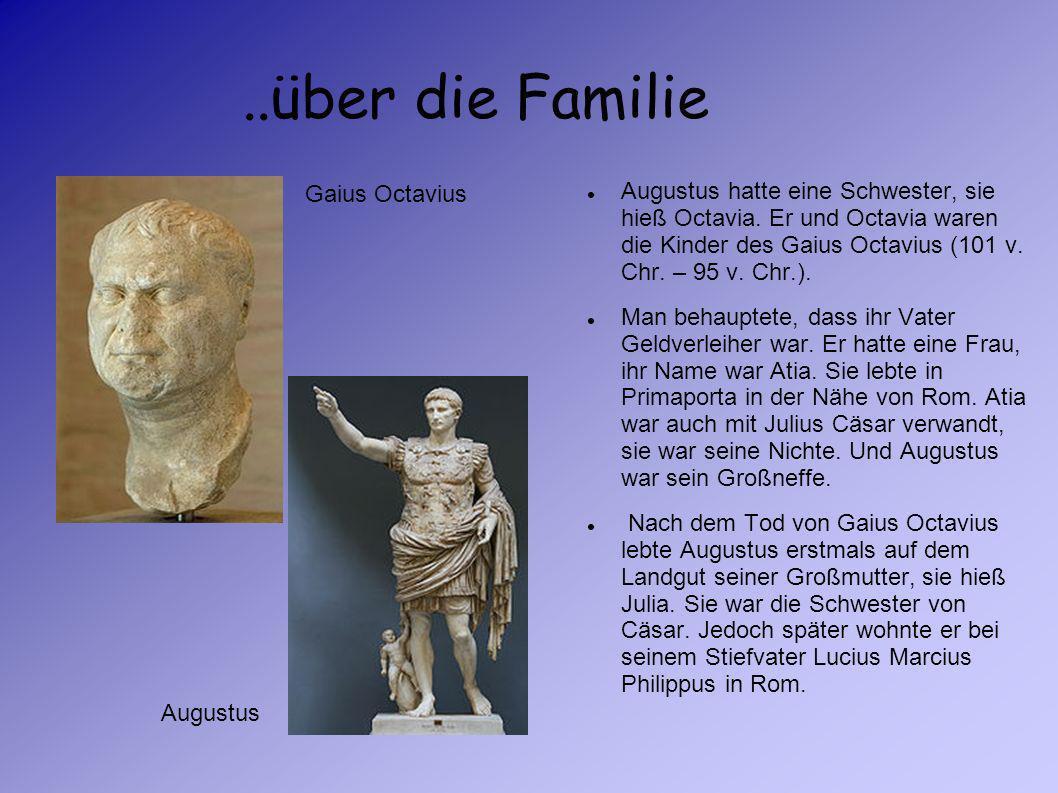 Augustus Wir möchten euch in die frühere Zeit versetzen In das Leben von Augustus Hier erfahrt ihr sehr viel über ihn