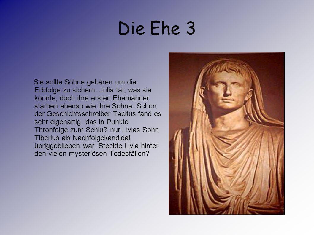 Die Ehe 2 Livia hatte zu diesem Zeitpunkt schon einen Sohn und war mit einem weiterem schwanger. Julia wurde von ihrem Vater rücksichtslos benutzt, si