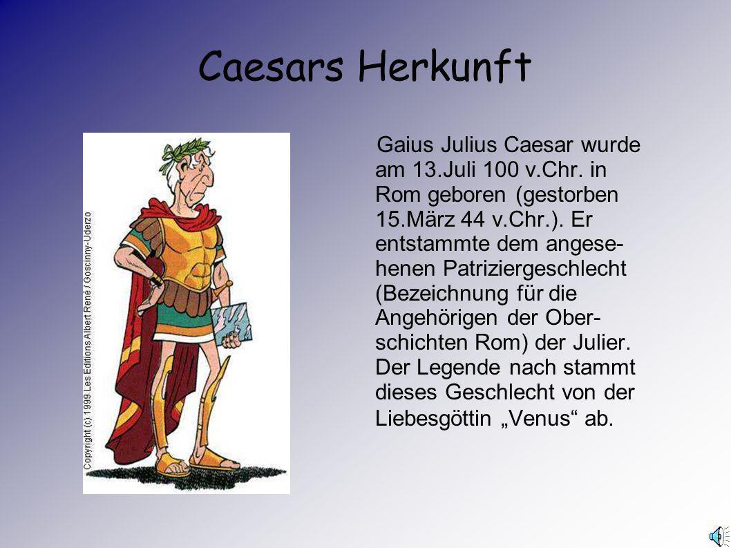 Caesars Herkunft Gaius Julius Caesar wurde am 13.Juli 100 v.Chr.
