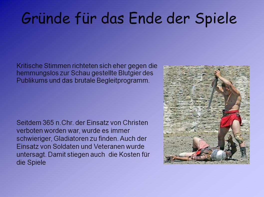 Das Ende der Gladiatorenkämpfe Das Ende der Gladiatorenkämpfe entstand durch die römischen Kaiser, die die Spiele nicht so gut fanden, wie z.B Tiberiu
