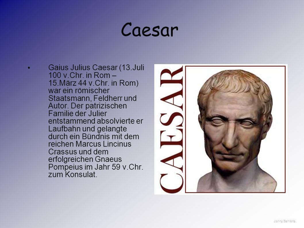 Caesars Herkunft Gaius Julius Caesar wurde am 13.Juli 100 v.Chr. in Rom geboren (gestorben 15.März 44 v.Chr.). Er entstammte dem angese- henen Patrizi
