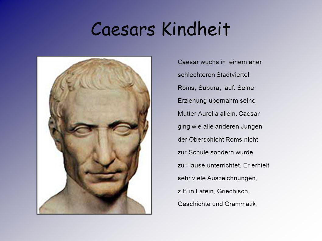 Caesars Kindheit Caesar wuchs in einem eher schlechteren Stadtviertel Roms, Subura, auf.