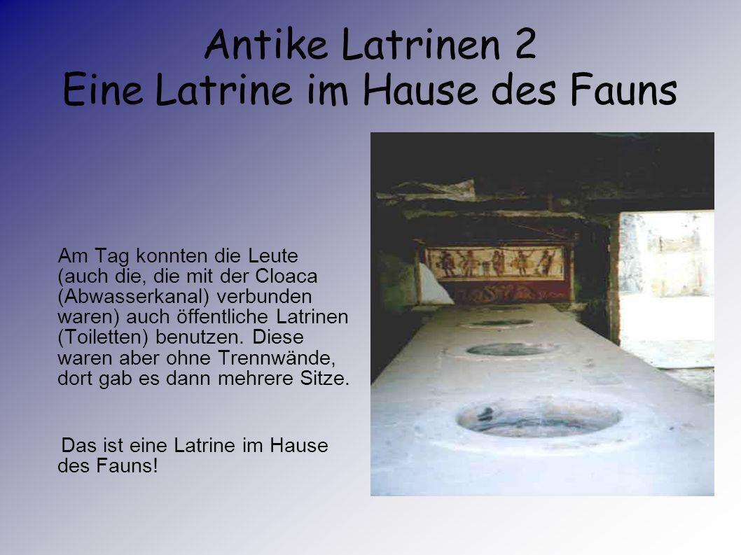 Antike Latrinen (Toiletten) Weil die Mietskaserne nicht an die Schwemmwasserkanalisation angeschlossen waren, waren in den armen Römerhäusern keine To