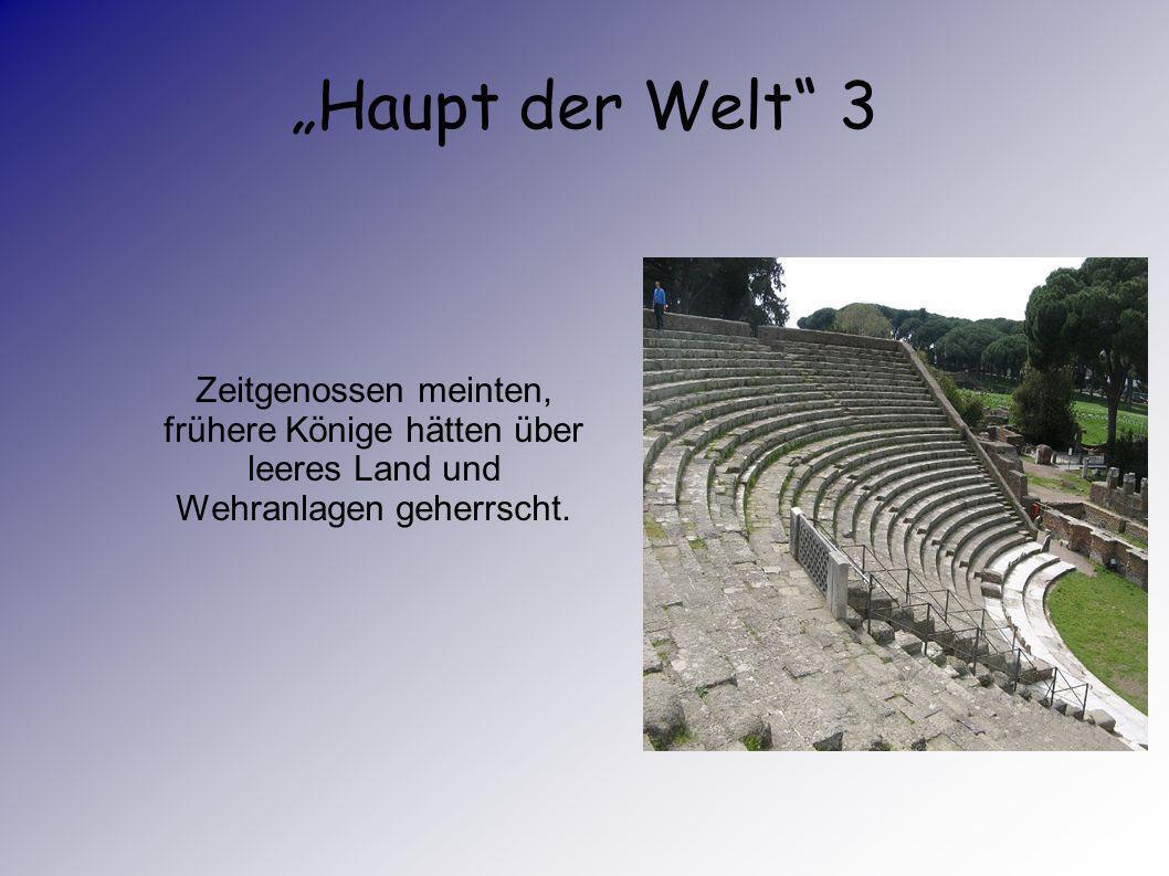 Haupt der Welt 2 Mit Amphitheatern,Forum, Bädern und über 46000 Mietskasernen wurde die Stadt zum Vorbild für viele andere Städte des Imperiums z.B. f