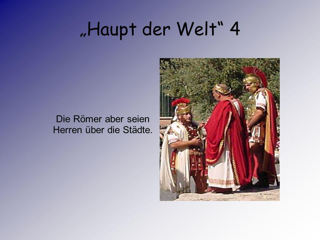 Haupt der Welt 3 Zeitgenossen meinten, frühere Könige hätten über leeres Land und Wehranlagen geherrscht.