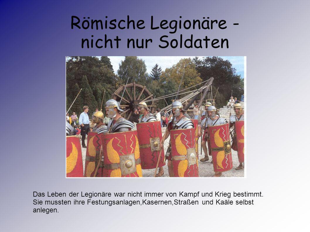 Roms Legionen - Basis der Weltherrschaft Eine der größten Aufgaben in der Kaiserzeit war die Sicherung der 16000 km langen Grenze, das übernahm eine g