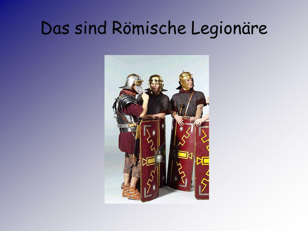 Römische Legionäre - nicht nur Soldaten Das Leben der Legionäre war nicht immer von Kampf und Krieg bestimmt. Sie mussten ihre Festungsanlagen,Kaserne