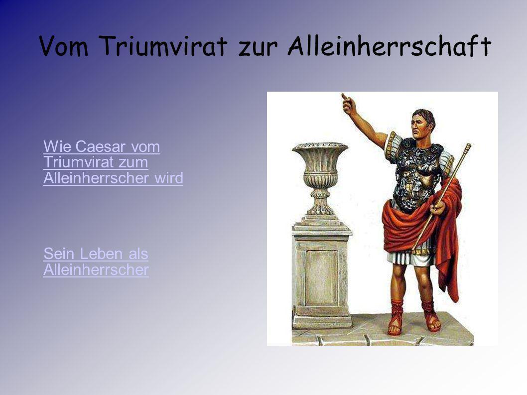 Vom Triumvirat zur Alleinherrschaft Wie Caesar vom Triumvirat zum Alleinherrscher wirdWie Caesar vom Triumvirat zum Alleinherrscher wird Sein Leben als AlleinherrscherSein Leben als Alleinherrscher