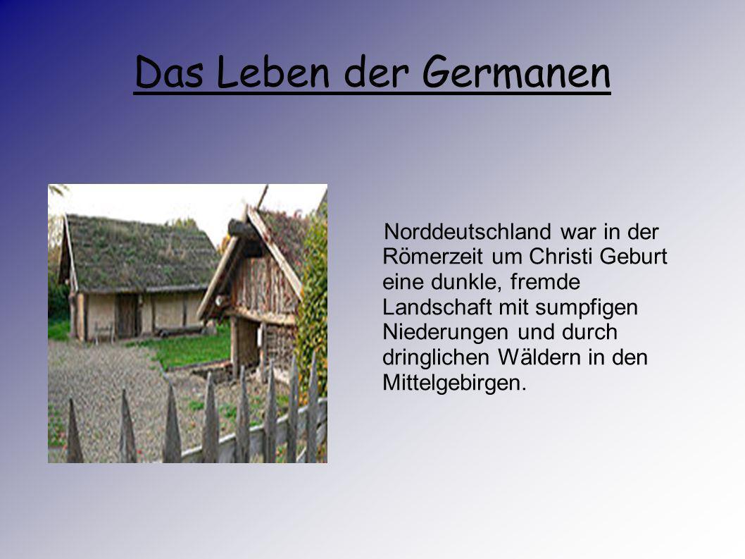 Das Leben der Germanen Die Ausgrabungen in der Marsch die zwischen 1955 und 1963 ergaben das sie vom 1. Jahrhundert nach Christus in diesem Gebiet sie