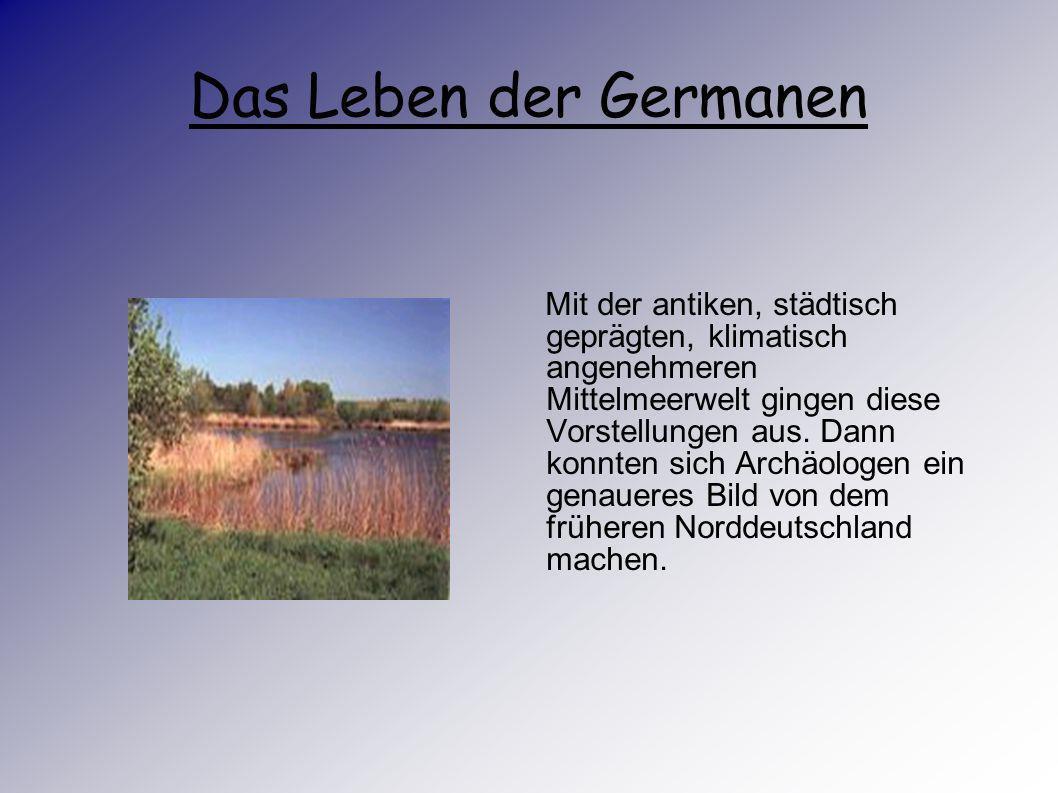 Das Leben der Germanen Norddeutschland war in der Römerzeit um Christi Geburt eine dunkle, fremde Landschaft mit sumpfigen Niederungen und durch dring