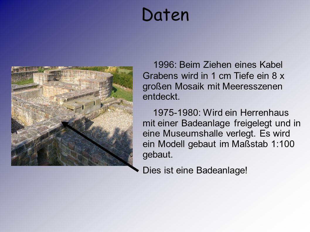 Daten 1772: Ein Römerbau mit großen Säulen, Wasserleitung und Römer- münzen wurde entdeckt. 1893: Bei Ausschachtugsarbeiten wurde ein 95 m² großer Mos