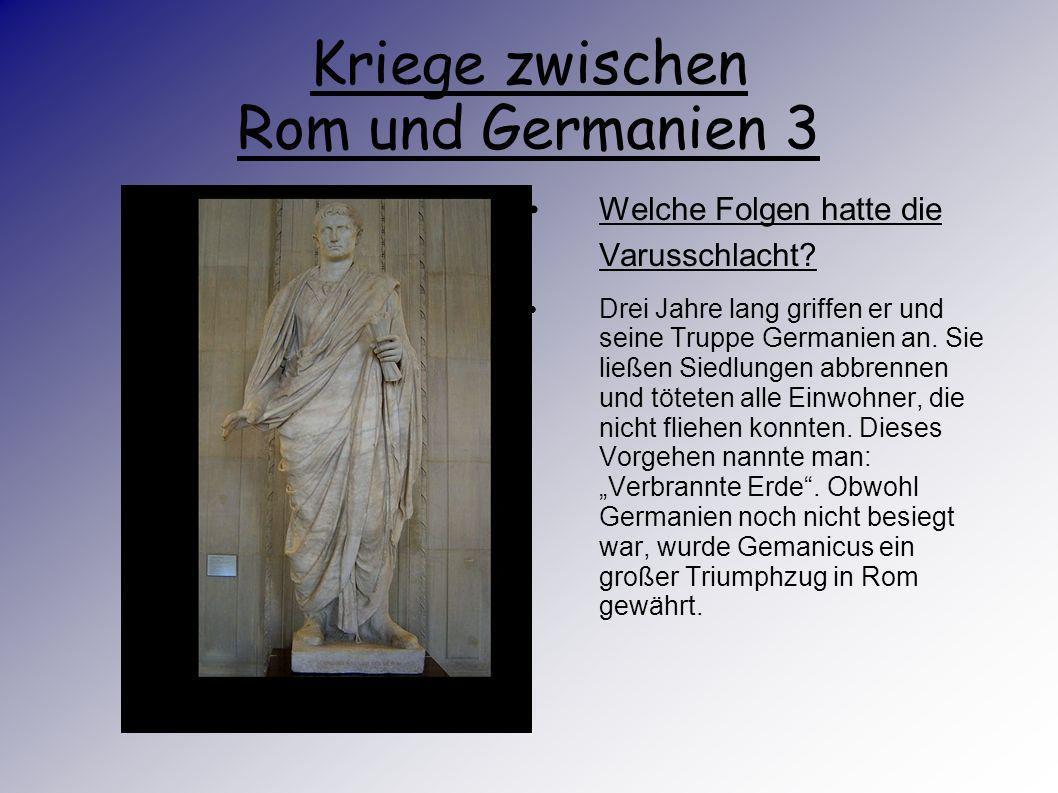 Kriege zwischen Rom und Germanien 2 Wie kam es zur Varusschlacht Der Römer Arminus plante eine Verschwörung gegen den Germanen Varus. Im Herbst des Ja