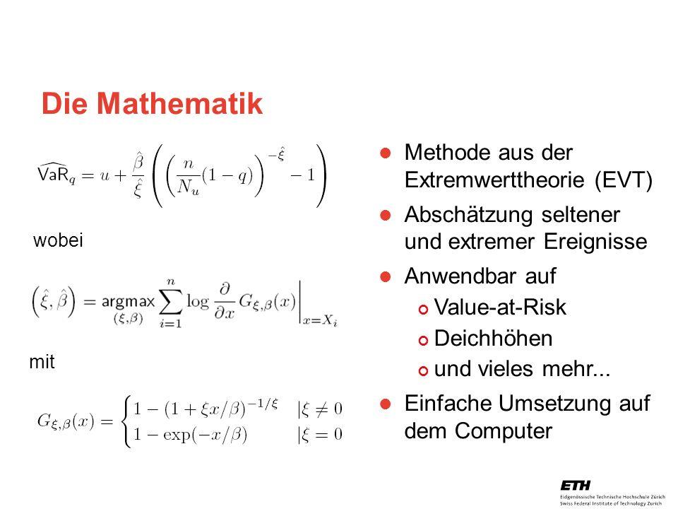 26. April 2005 Prof. Paul Embrechts / D-MATH / embrechts@math.ethz.ch 15 Die Mathematik wobei mit Methode aus der Extremwerttheorie (EVT) Abschätzung