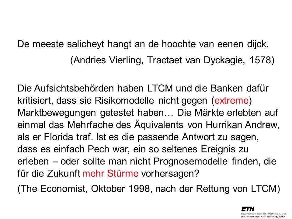 26. April 2005 Prof. Paul Embrechts / D-MATH / embrechts@math.ethz.ch 16 De meeste salicheyt hangt an de hoochte van eenen dijck. (Andries Vierling, T