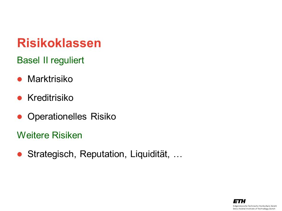 26. April 2005 Prof. Paul Embrechts / D-MATH / embrechts@math.ethz.ch 18 Risikoklassen Basel II reguliert Marktrisiko Kreditrisiko Operationelles Risi