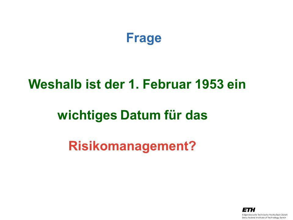 26. April 2005 Prof. Paul Embrechts / D-MATH / embrechts@math.ethz.ch 2 Frage Weshalb ist der 1. Februar 1953 ein wichtiges Datum für das Risikomanage