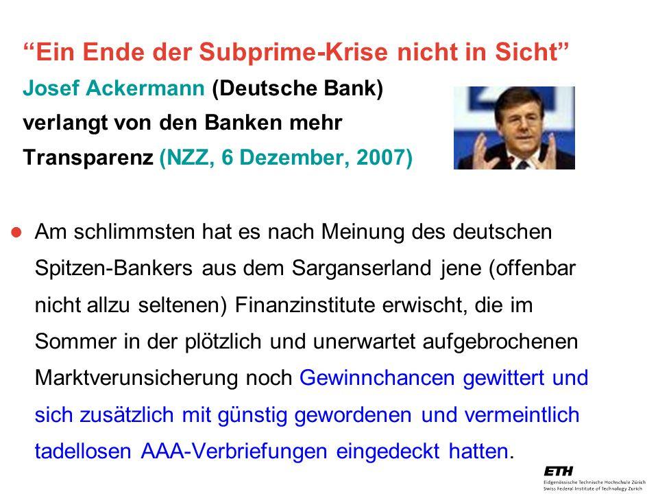 26. April 2005 Prof. Paul Embrechts / D-MATH / embrechts@math.ethz.ch 25 Ein Ende der Subprime-Krise nicht in Sicht Josef Ackermann (Deutsche Bank) ve