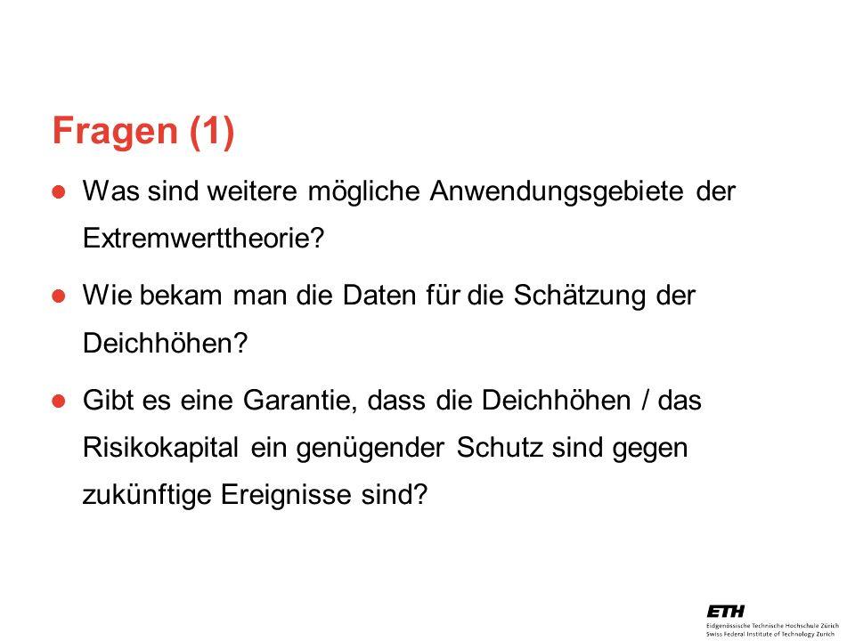 26. April 2005 Prof. Paul Embrechts / D-MATH / embrechts@math.ethz.ch 34 Fragen (1) Was sind weitere mögliche Anwendungsgebiete der Extremwerttheorie?