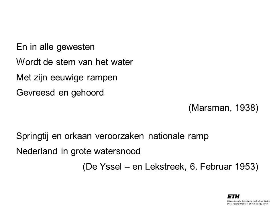 26. April 2005 Prof. Paul Embrechts / D-MATH / embrechts@math.ethz.ch 4 En in alle gewesten Wordt de stem van het water Met zijn eeuwige rampen Gevree