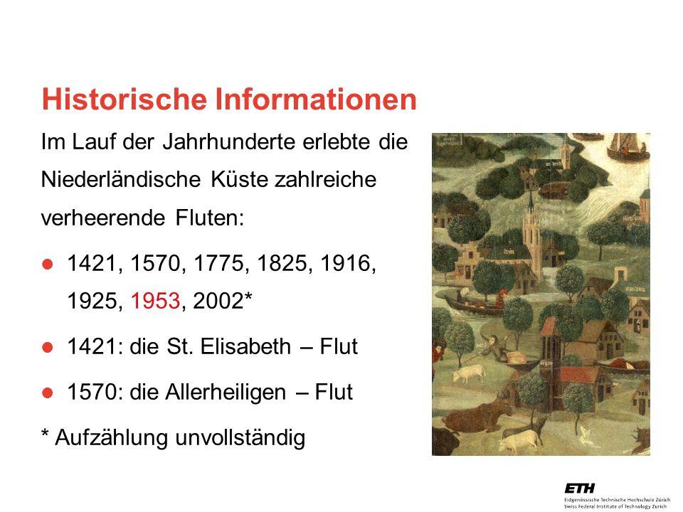 26. April 2005 Prof. Paul Embrechts / D-MATH / embrechts@math.ethz.ch 5 Historische Informationen Im Lauf der Jahrhunderte erlebte die Niederländische