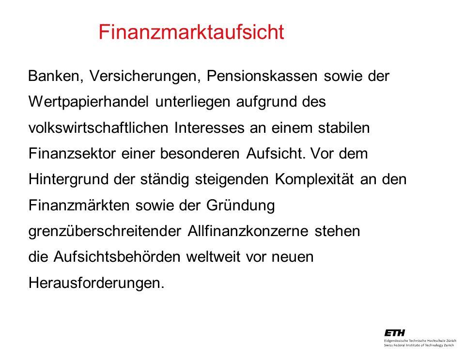 26. April 2005 Prof. Paul Embrechts / D-MATH / embrechts@math.ethz.ch 9 Banken, Versicherungen, Pensionskassen sowie der Wertpapierhandel unterliegen