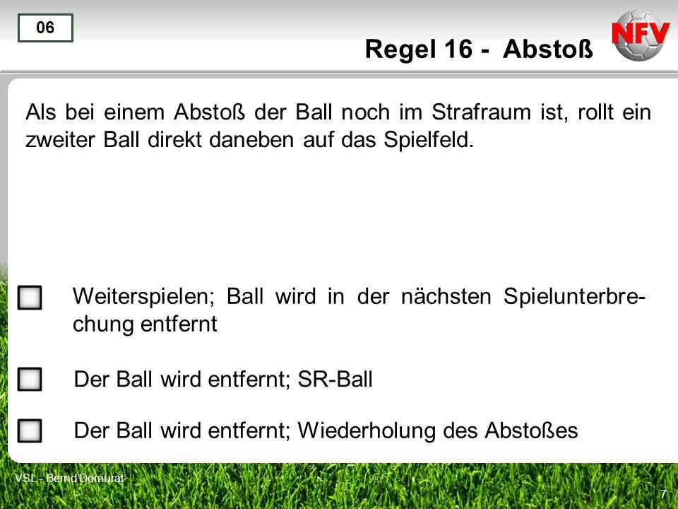 7 Regel 16 - Abstoß Als bei einem Abstoß der Ball noch im Strafraum ist, rollt ein zweiter Ball direkt daneben auf das Spielfeld. 06 Weiterspielen; Ba