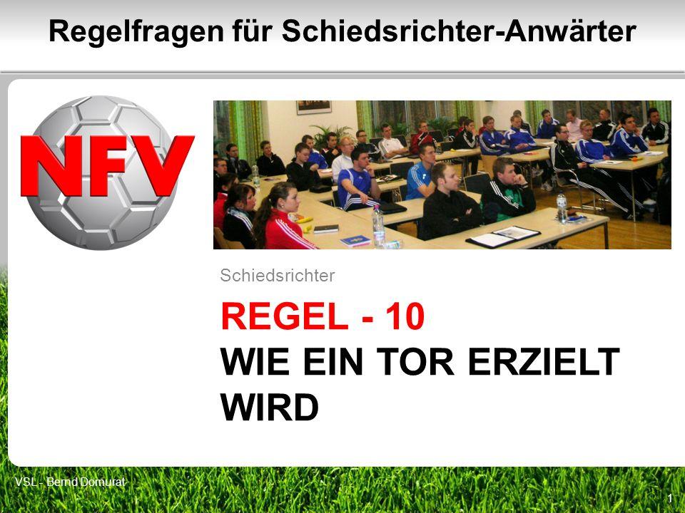 REGEL - 10 WIE EIN TOR ERZIELT WIRD Schiedsrichter 1 Regelfragen für Schiedsrichter-Anwärter VSL - Bernd Domurat