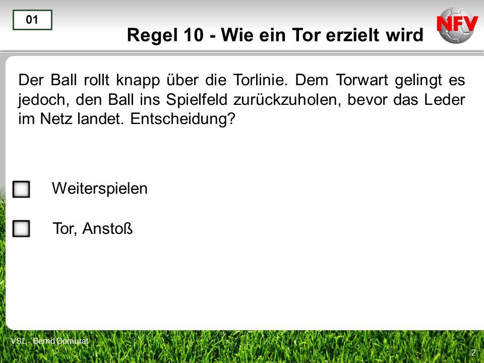 2 Regel 10 - Wie ein Tor erzielt wird Der Ball rollt knapp über die Torlinie. Dem Torwart gelingt es jedoch, den Ball ins Spielfeld zurückzuholen, bev