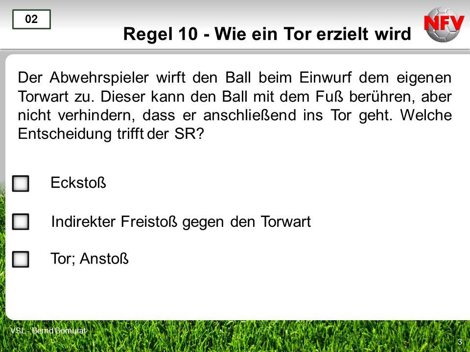 3 Regel 10 - Wie ein Tor erzielt wird Der Abwehrspieler wirft den Ball beim Einwurf dem eigenen Torwart zu.