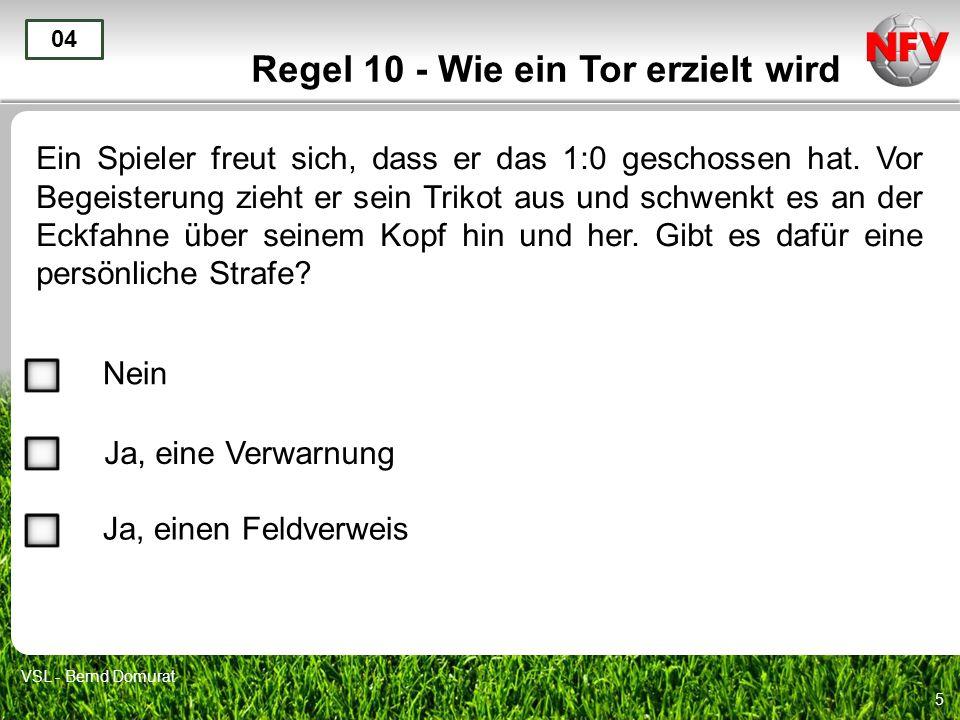 5 Regel 10 - Wie ein Tor erzielt wird Ein Spieler freut sich, dass er das 1:0 geschossen hat. Vor Begeisterung zieht er sein Trikot aus und schwenkt e