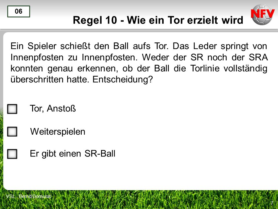 7 Regel 10 - Wie ein Tor erzielt wird Ein Spieler schießt den Ball aufs Tor.