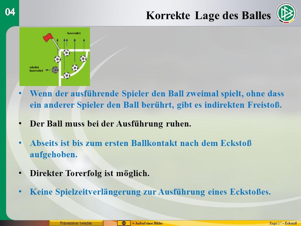 Wenn der ausführende Spieler den Ball zweimal spielt, ohne dass ein anderer Spieler den Ball berührt, gibt es indirekten Freistoß. Der Ball muss bei d