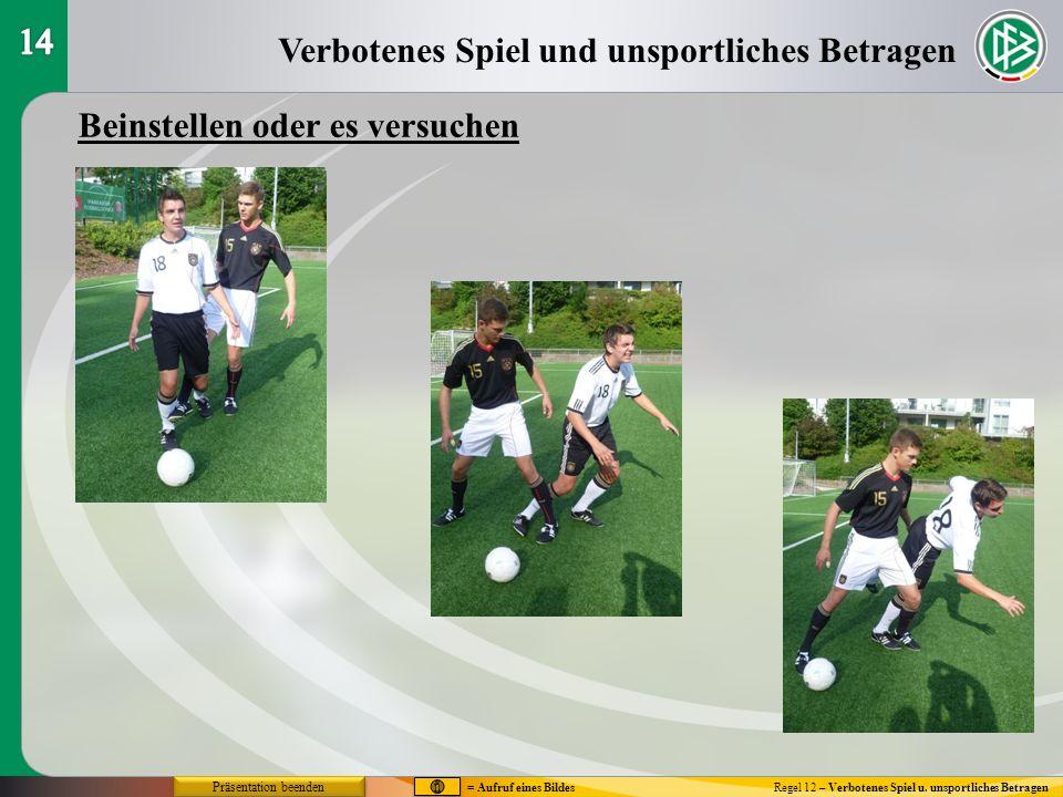 Verbotenes Spiel und unsportliches Betragen Regel 12 – Verbotenes Spiel u. unsportliches Betragen Beinstellen oder es versuchen Präsentation beenden =