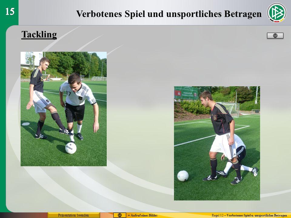 Verbotenes Spiel und unsportliches Betragen Regel 12 – Verbotenes Spiel u. unsportliches Betragen Tackling Präsentation beenden = Aufruf eines Bildes