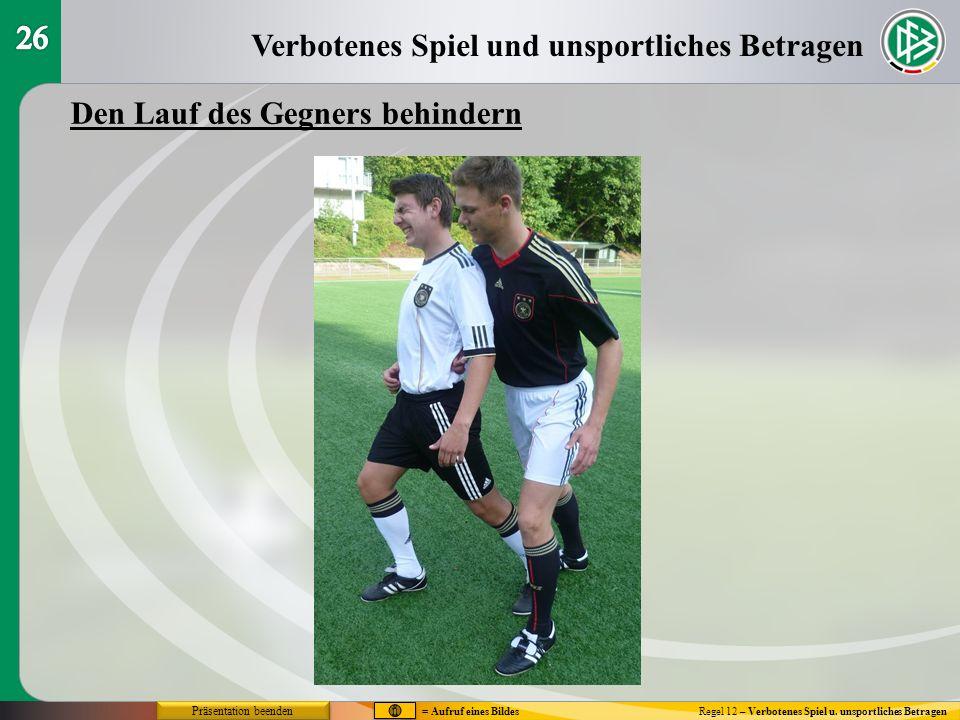Verbotenes Spiel und unsportliches Betragen Regel 12 – Verbotenes Spiel u. unsportliches Betragen Den Lauf des Gegners behindern Präsentation beenden