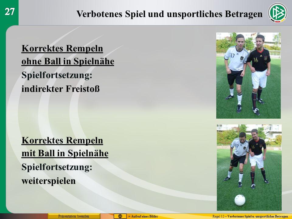 Verbotenes Spiel und unsportliches Betragen Regel 12 – Verbotenes Spiel u. unsportliches Betragen Korrektes Rempeln ohne Ball in Spielnähe mit Ball in