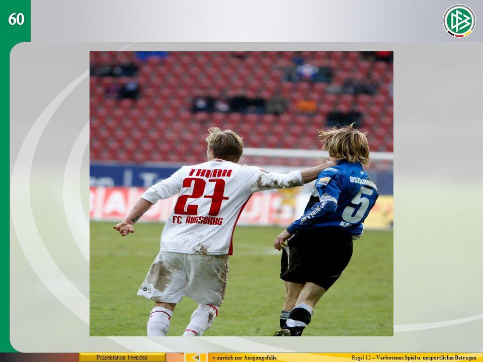 Regel 12 – Verbotenes Spiel u. unsportliches Betragen Präsentation beenden = zurück zur Ausgangsfolie