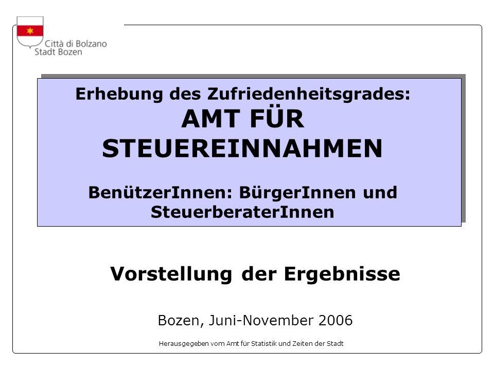 Herausgegeben vom Amt für Statistik und Zeiten der Stadt Erhebung des Zufriedenheitsgrades: AMT FÜR STEUEREINNAHMEN BenützerInnen: BürgerInnen und Ste