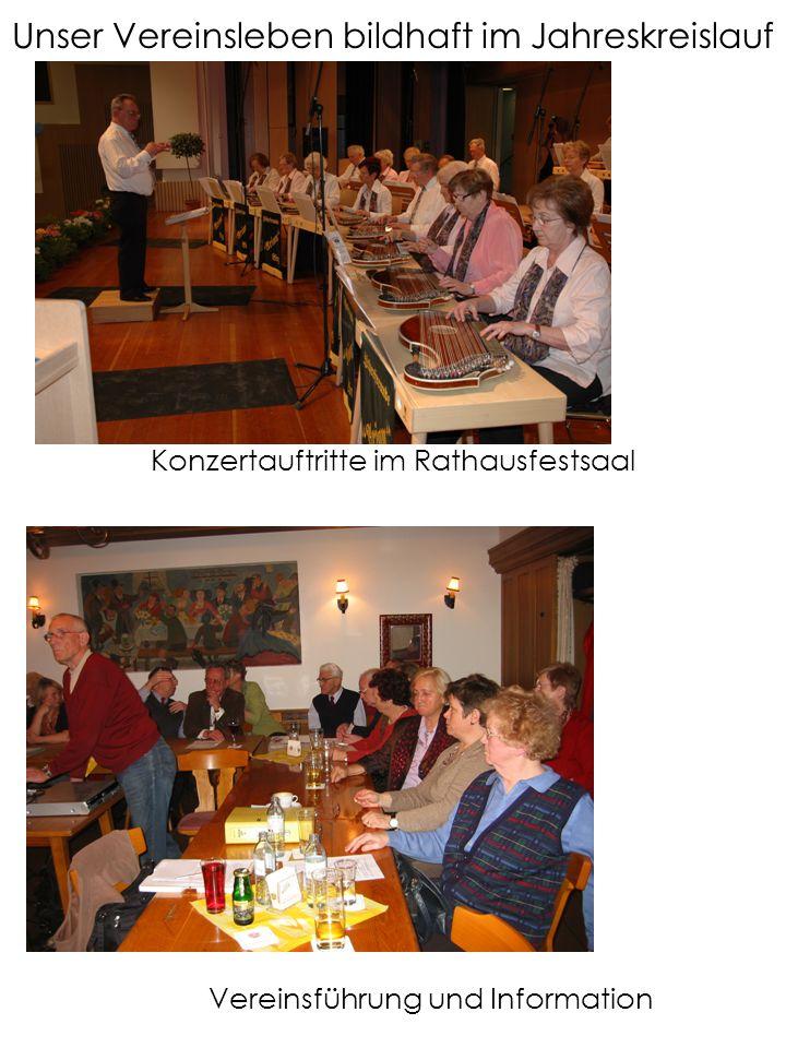 Unser Vereinsleben bildhaft im Jahreskreislauf Konzertauftritte im Rathausfestsaal Vereinsführung und Information