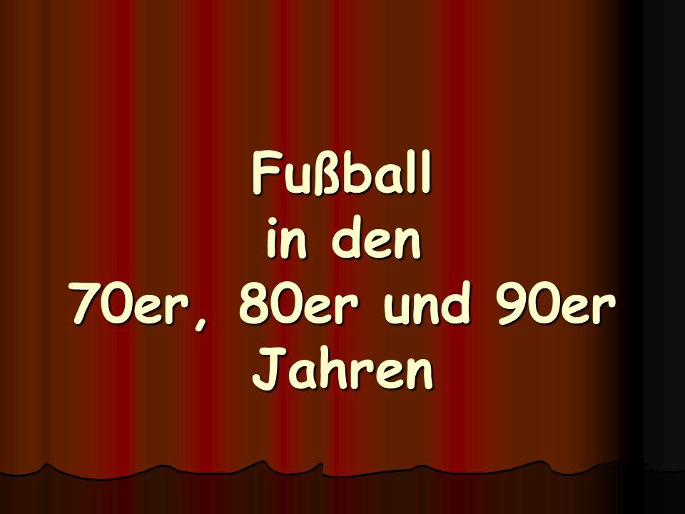 Fußball in den 70er, 80er und 90er Jahren