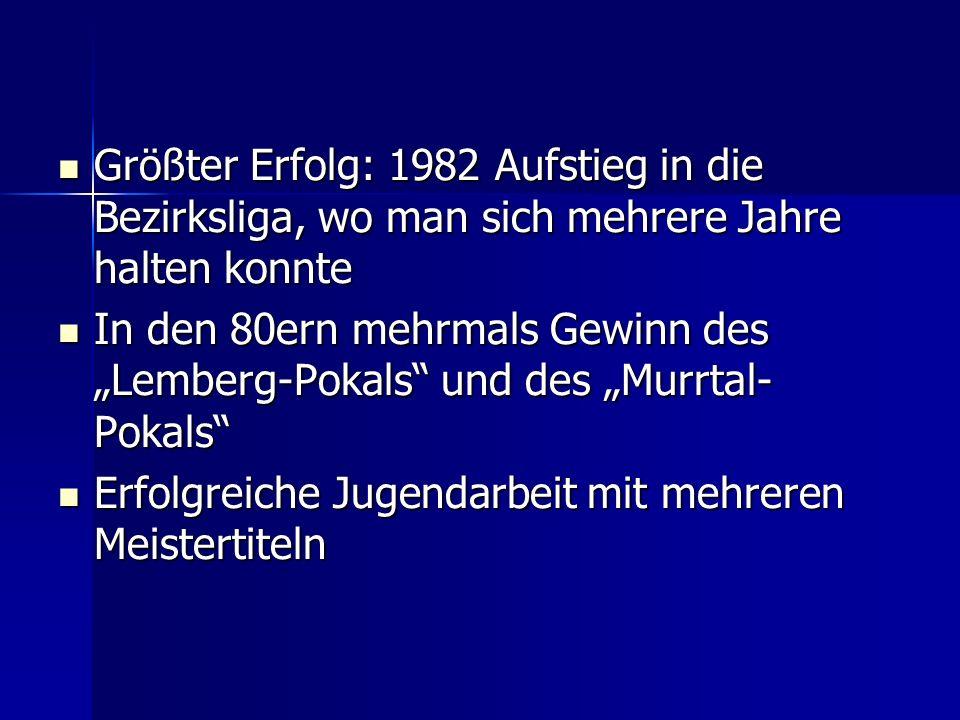 Größter Erfolg: 1982 Aufstieg in die Bezirksliga, wo man sich mehrere Jahre halten konnte Größter Erfolg: 1982 Aufstieg in die Bezirksliga, wo man sic