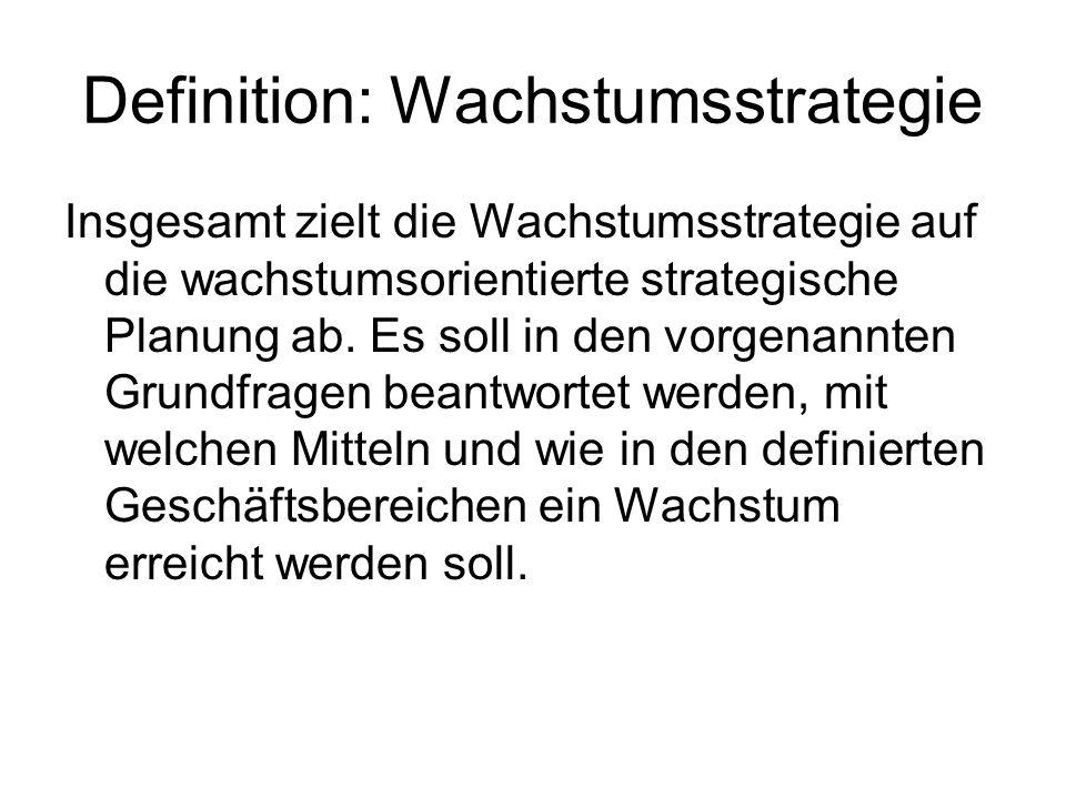 Definition: Wachstumsstrategie Insgesamt zielt die Wachstumsstrategie auf die wachstumsorientierte strategische Planung ab. Es soll in den vorgenannte