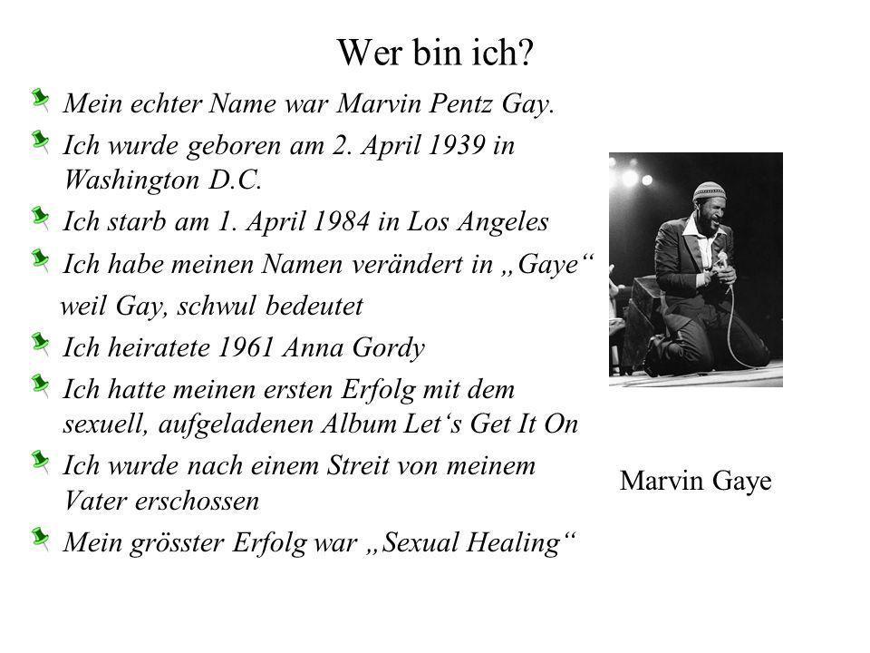 Wer bin ich.Mein echter Name war Marvin Pentz Gay.