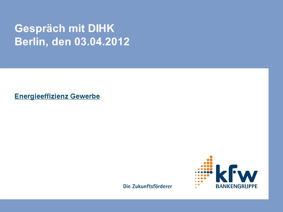 Gespräch mit DIHK Berlin, den 03.04.2012 Energieeffizienz Gewerbe
