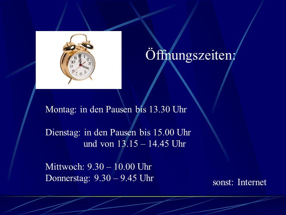 Öffnungszeiten: Montag: in den Pausen bis 13.30 Uhr Dienstag: in den Pausen bis 15.00 Uhr und von 13.15 – 14.45 Uhr Mittwoch: 9.30 – 10.00 Uhr Donnerstag: 9.30 – 9.45 Uhr sonst: Internet