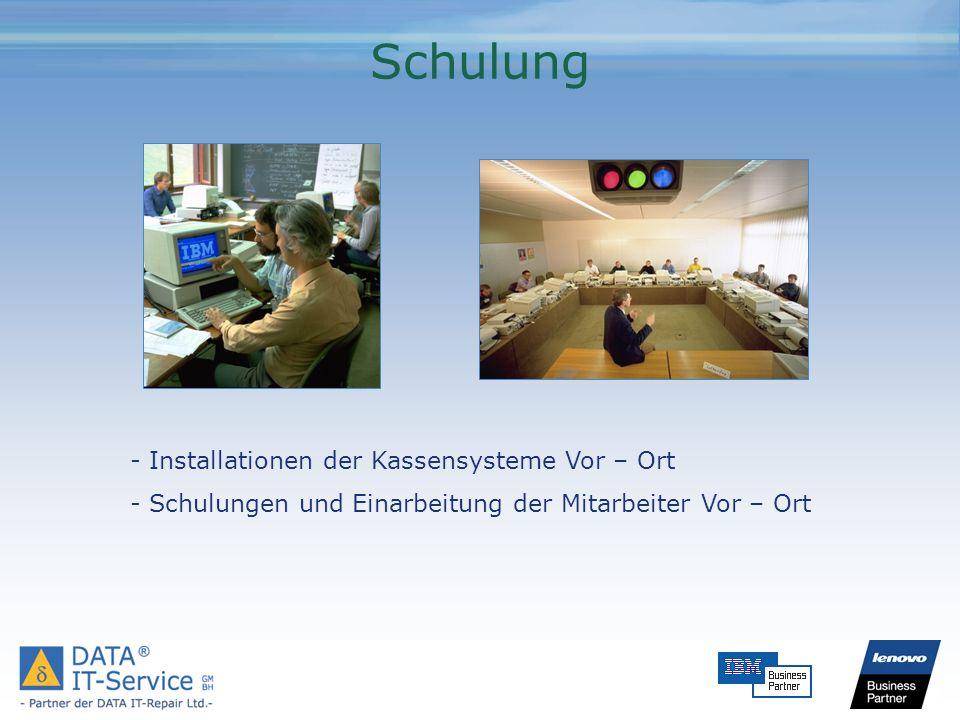Schulung - Installationen der Kassensysteme Vor – Ort - Schulungen und Einarbeitung der Mitarbeiter Vor – Ort