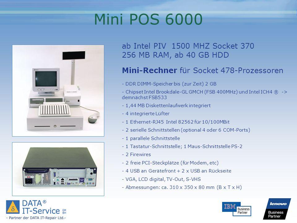 Mini POS 6000 ab Intel PIV 1500 MHZ Socket 370 256 MB RAM, ab 40 GB HDD Mini-Rechner für Socket 478-Prozessoren - DDR DIMM-Speicher bis (zur Zeit) 2 G