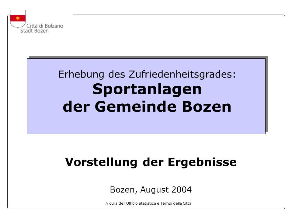 A cura dellUfficio Statistica e Tempi della Città Erhebung des Zufriedenheitsgrades: Sportanlagen der Gemeinde Bozen Vorstellung der Ergebnisse Bozen, August 2004